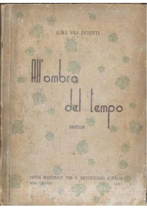 ALL OMBRA DEL TEMPO novelle di Gina Vaj Pedotti 1949 Opera nazionale Mezzogiorno