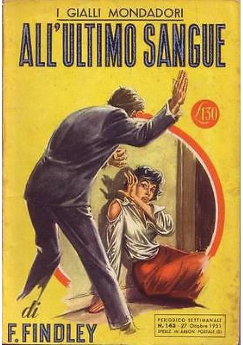 ALL'ULTIMO SANGUE di F. Findley - Mondadori editore I edizione 1951
