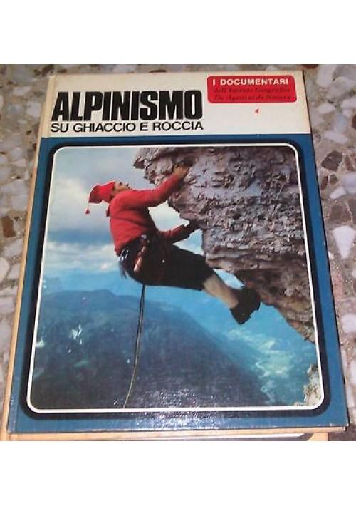 ALPINISMO SU GHIACCIO E ROCCIA 1967 De Agostini a cura di Guido Oddo