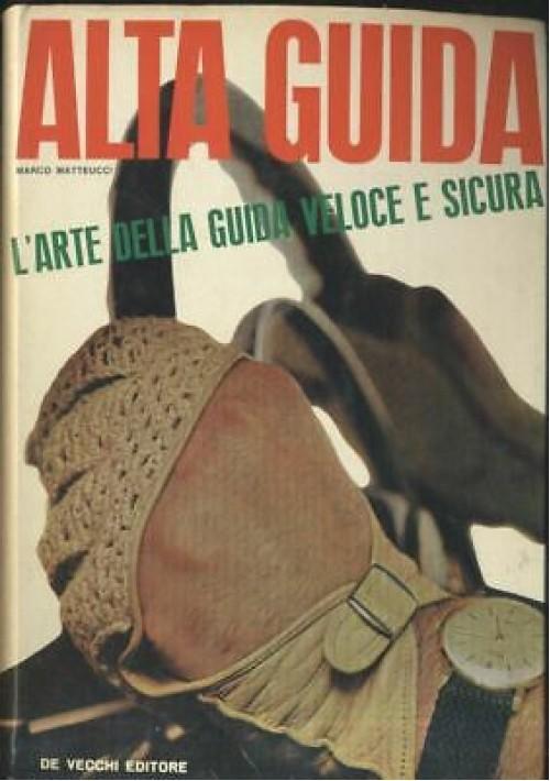 ALTA GUIDA arte della guida veloce e sicura - Marco Matteucci 1964 De Vecchi