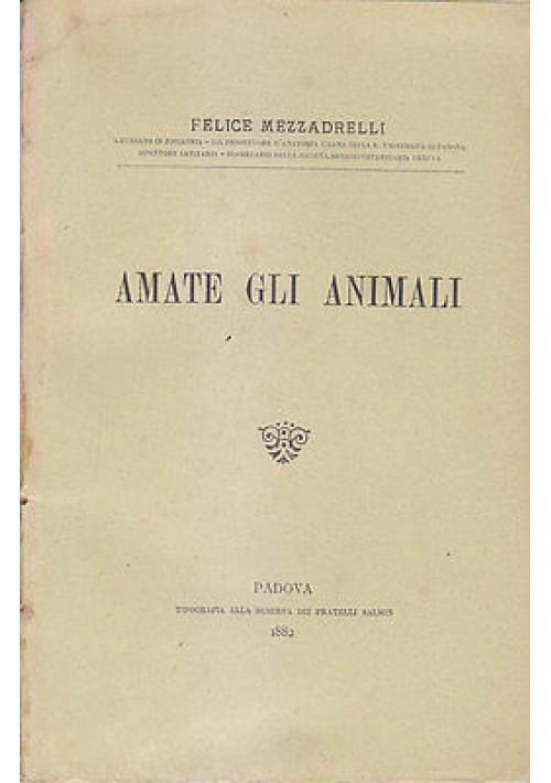 AMATE GLI ANIMALI di Felice Mezzadrelli 1882 Tipografia alla Minerva RARISSIMO *