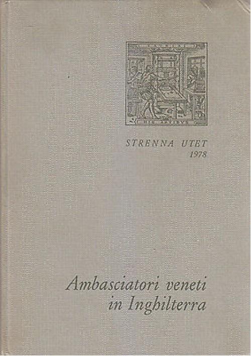 AMBASCIATORI VENETI IN INGHILTERRA a cura di Luigi Firpo 1978 UTET strenna