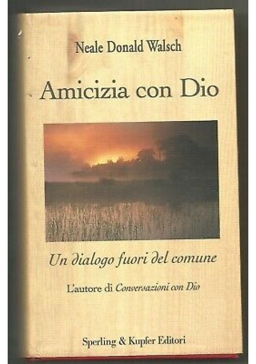 AMICIZIA CON DIO Neale Donald Walsch dialogo fuori comune 2002 Sperling Kupfer *