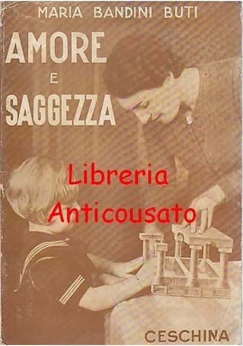 AMORE E SAGGEZZA  BREVIARIO DELLA MADRE ITALIANA di Maria Bandini Buti - 1941