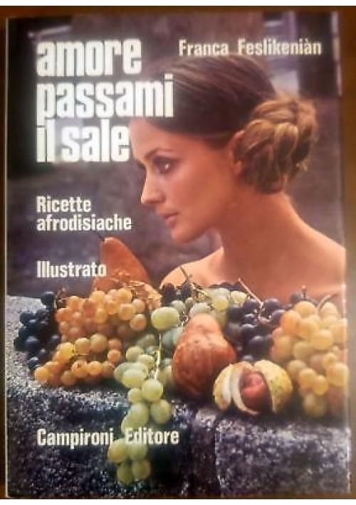 AMORE PASSAMI IL SALE ricette afrodisiache di Franca Feslikenian edit. Campironi