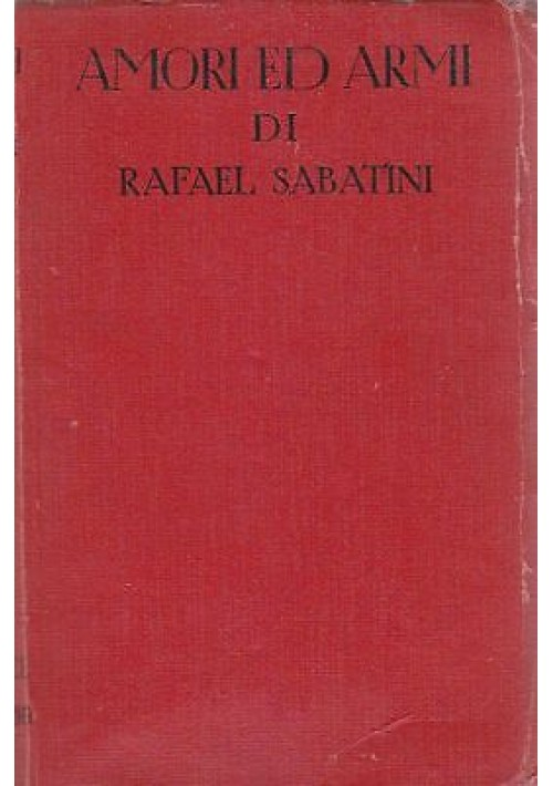 AMORI ED ARMI di Rafael Sabatini 1934  Sonzogno Editore
