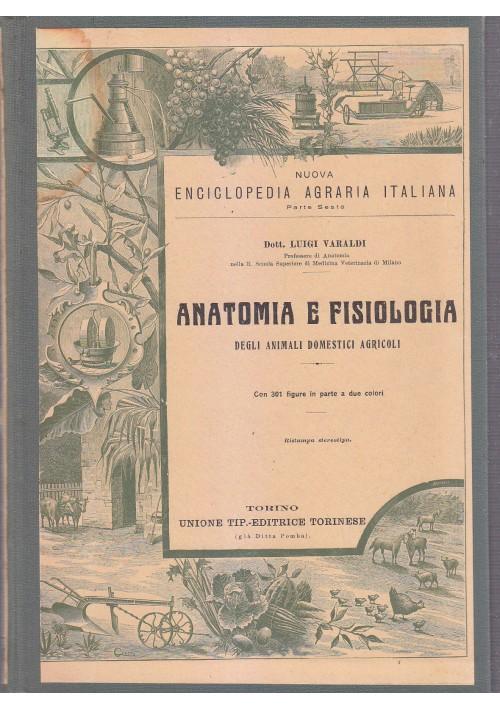 ANATOMIA E FISIOLOGIA DEGLI ANIMALI DOMESTICI AGRICOLI Luigi Varaldi 1924 UTET *