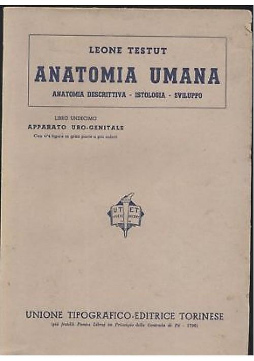 ANATOMIA UMANA Libro XI APPARATO URO GENITALE - Leone TESTUT - 1942 UTET