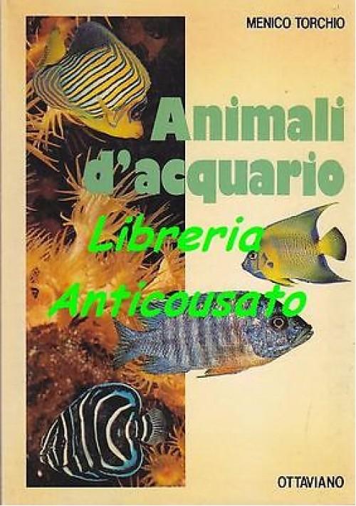 ANIMALI D'ACQUARIO di Menico Torchio - Ottaviano editore 1983