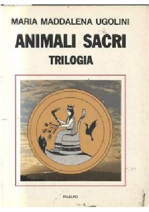 ANIMALI SACRI trilogia di Maria Maddalena Ugolini 1987 Filelfo