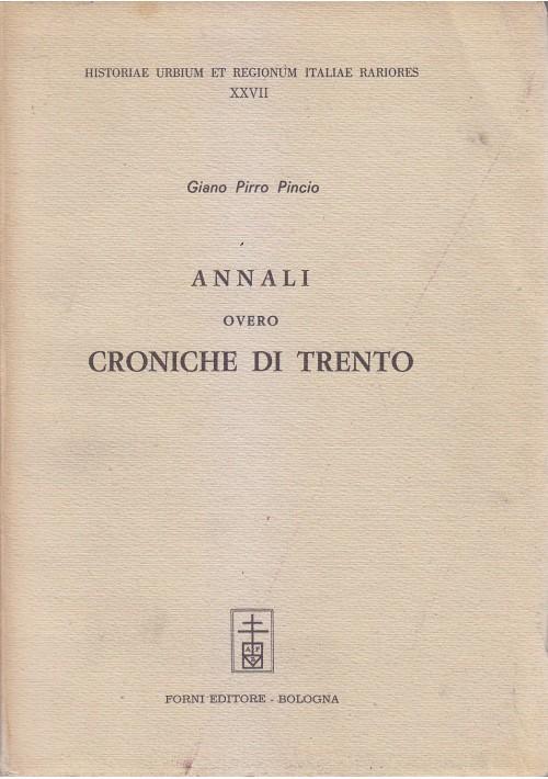 ANNALI OVERO CRONICHE DI TRENTO  di Giano Pirro Pincio 1967 Forni Reprint 1648