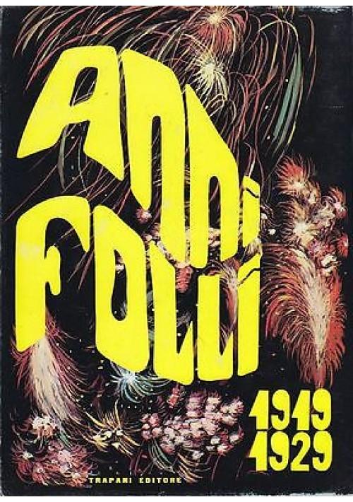 ANNI FOLLI 1919 1929 a cura di Lucio Chiavarelli - Trapani Editore 1968