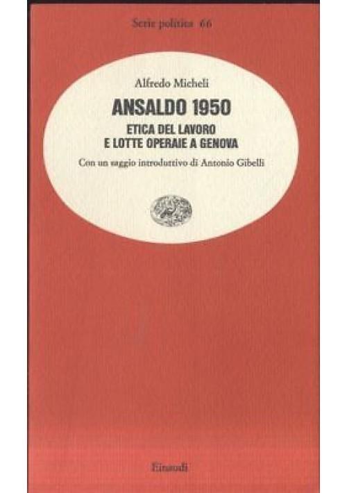 ANSALDO 1950 etica del lavoro e lotte operaie a Genova Alfredo Micheli einaudi *
