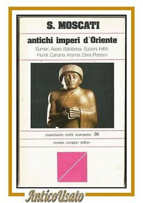 ANTICHI IMPERI D'ORIENTE di Sabatino Moscati 1978 Newton Compton  libro civiltà