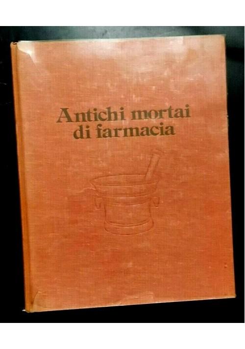 ANTICHI MORTAI DI FARMACIA a cura di Giorgio Lise 1975 Silvana libro arte