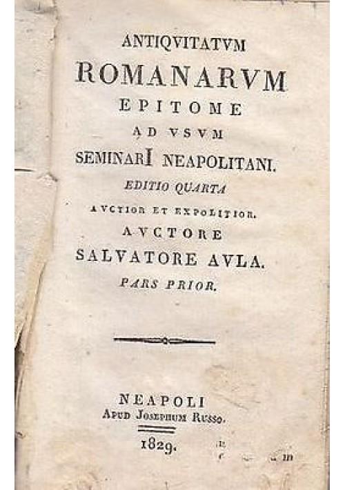 ANTIQUITATUM ROMANARUM EPITOME Vol.I Salvator Aula apud Josephum Russo 1829