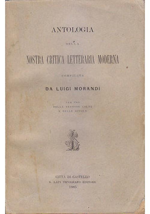 ANTOLOGIA DELLA NOSTRA CRITICA LETTERARIA MODERNA di L.Morandi 1885 Lapi editore