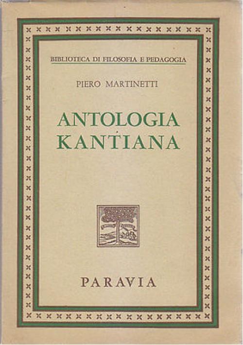 ANTOLOGIA KANTIANA di Piero Martinetti 1968 Paravia e C. Editori