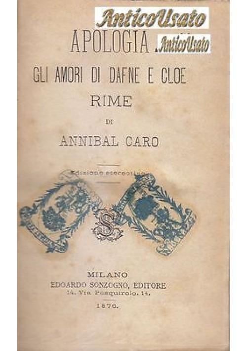 APOLOGIA GLI AMORI DI DAFNE E CLOE RIME di Annibal Caro 1876 Sonzogno Editore