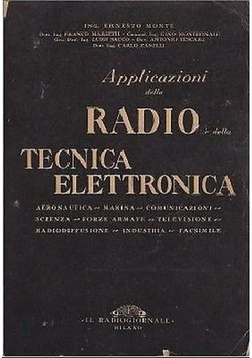 APPLICAZIONI DELLA RADIO E DELLA TECNICA ELETTRONICA di Ernesto Montù 1949