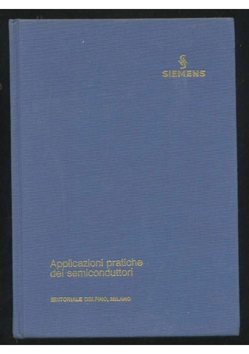 APPLICAZIONI PRATICHE DEI SEMICONDUTTORI di Eric Gelder & Walter Hirschmann 1970