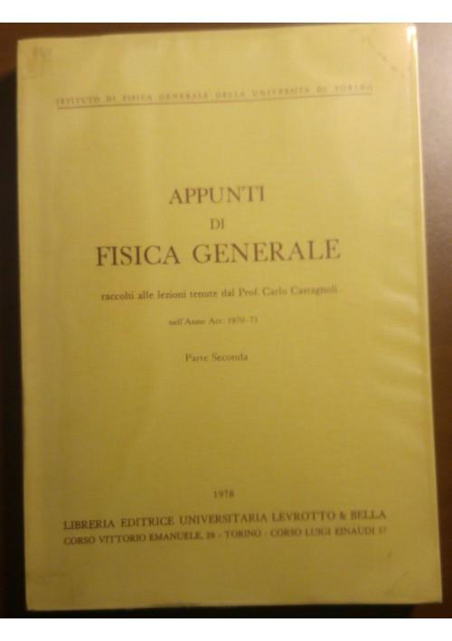 APPUNTI DI FISICA GENERALE 2 volumi  lezioni prof Carlo Castagnoli 1978 Levrotto