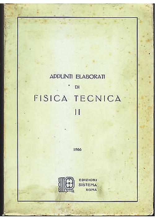 APPUNTI ELABORATI DI FISICA TECNICA volume II  - Edizioni Sistema  1966