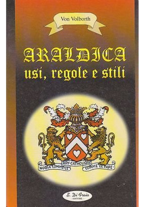 ARALDICA  USI REGOLE E STILI di Von Volborth 1998 S. Di Graia Editore