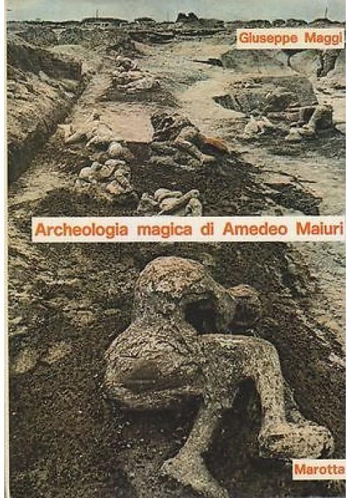 ARCHEOLOGIA MAGICA DI AMEDEO MAIURI di Giuseppe Maggi 1974 Alberto Marotta