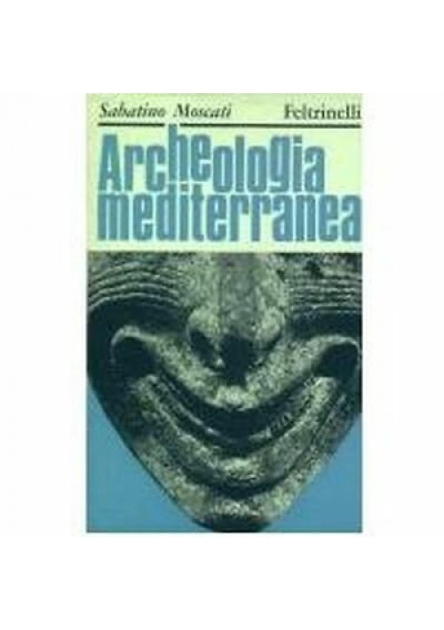 ARCHEOLOGIA MEDITERRANEA Sabatino Moscati  1966 Feltrinelli