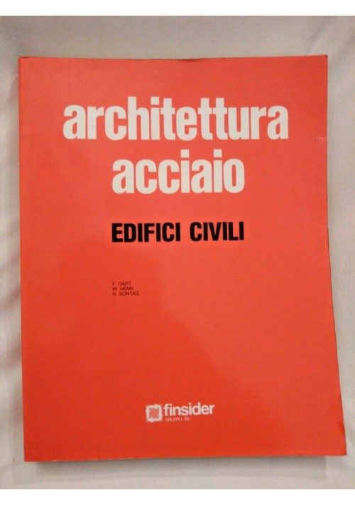 ARCHITETTURA ACCIAIO EDIFICI CIVILI di Hart Henn Sontag 1982 Finsider