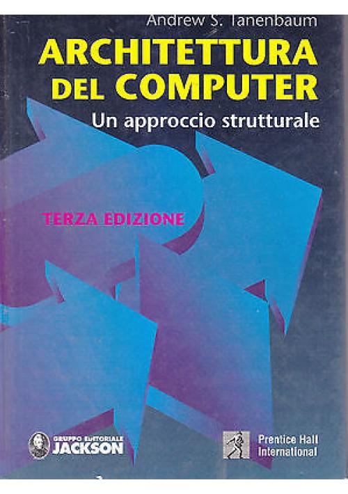 ARCHITETTURA DEL COMPUTER UN APPROCCIO STRUTTURALE di Tanenbaum 1991 Jackson *