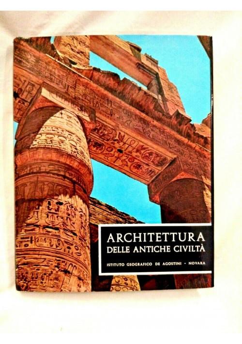 ARCHITETTURA DELLE ANTICHE CIVILTÀ di Bodo Cichy 1965 De Agostini