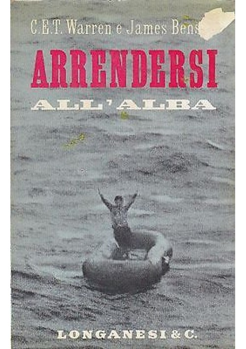 ARRENDERSI ALL ALBA  di  Warren e Benson  (sottomarino SEAL)  Longanesi 1963