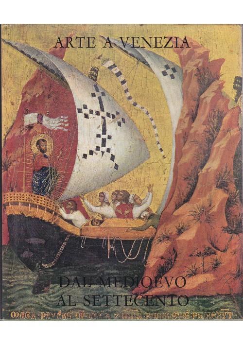 ARTE A VENEZIA DAL MEDIOEVO AL SETTECENTO di Giovanni Mariacher 1971 Alfieri