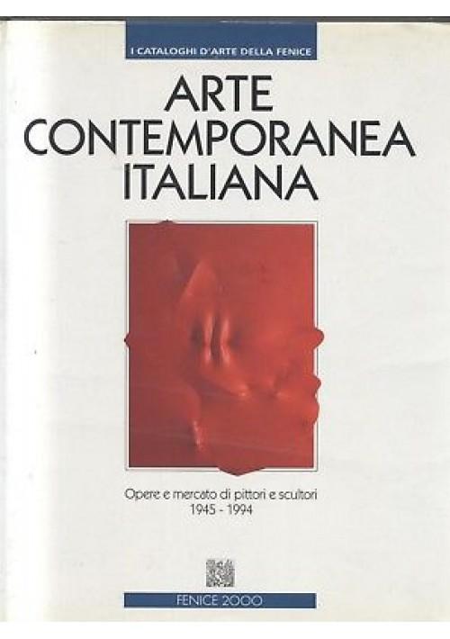 ARTE CONTEMPORANEA ITALIANA 1945 1994 opere e mercato di pittori e scultori