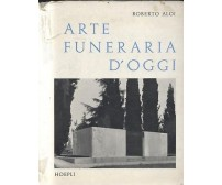 ARTE FUNERARIA OGGI Roberto Aloi 1959 Hoepli architettura monumentale cimiteri *