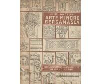 ARTE MINORE BERGAMASCA Luigi Angelini 1947 istituto italiano arti grafiche *