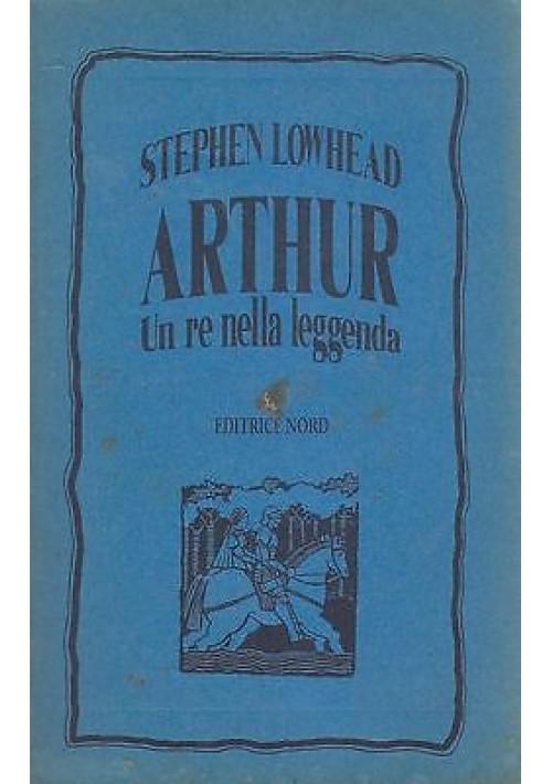 ARTHUR UN RE NELLA LEGGENDA di Stephen Lawhead 1992 editrice Nord