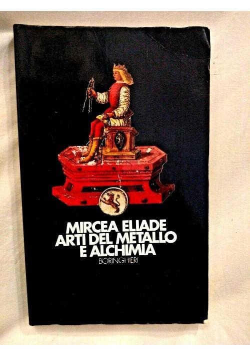 ARTI DEL METALLO E ALCHIMIA di Mircea Eliade 1987 Boringhieri esoterismo magia