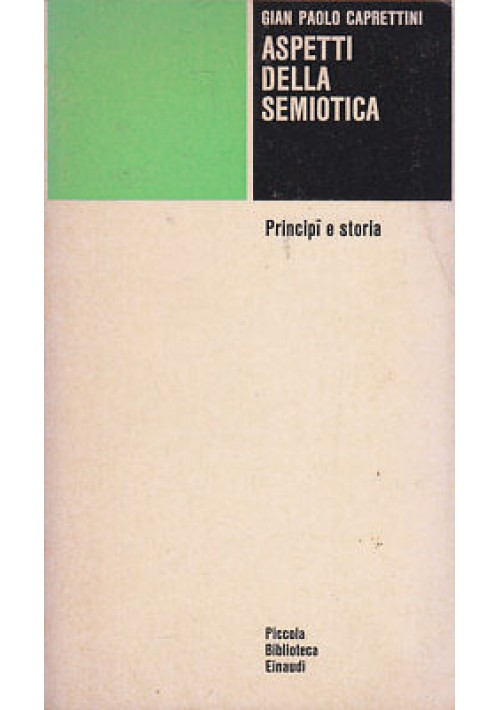 ASPETTI DELLA SEMIOTICA  principi e storia Gian Paolo Caprettini 1980 Einaudi