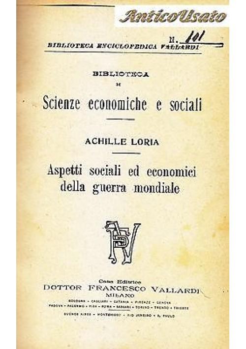 ASPETTI SOCIALI E ECONOMICI DELLA GUERRA MONDIALE di Achille Loria 1921 Vallardi