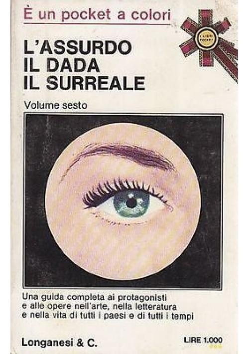 ASSURDO IL DADA IL SURREALE - VOLUME SESTO di  Aa.Vv. - 1974 Longanesi pocket