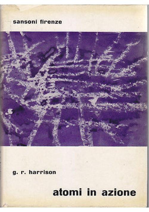 ATOMI IN AZIONE IL MONDO DELLA FISICA CREATIVA di G.R. Harrison 1949 Sansoni