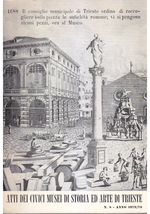 ATTI DEI CIVICI MUSEI DI STORIA ED ARTE DI TRIESTE n.8 1973/75 direzione 1976
