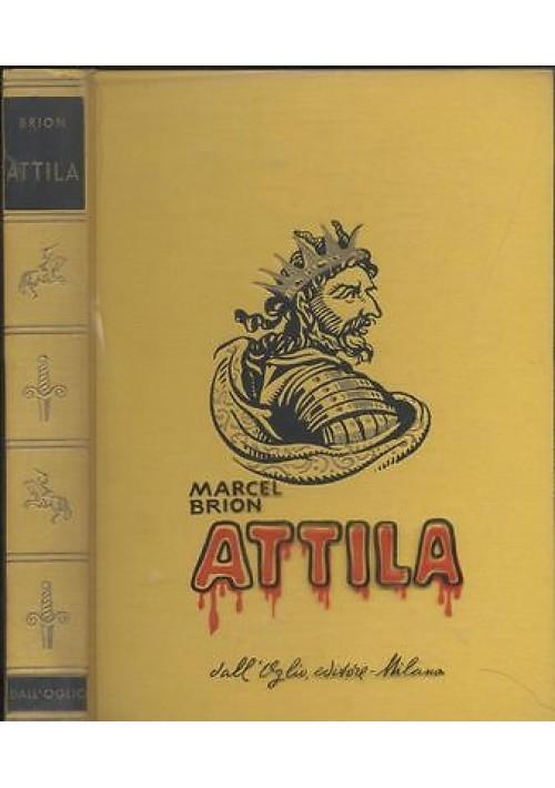 ATTILA di Marcel Brion - Dall'Oglio 1964 collana storica