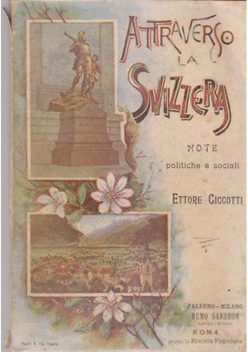 ATTRAVERSO LA SVIZZERA note politiche e sociali - Ettore Ciccotti 1899 Sandron *