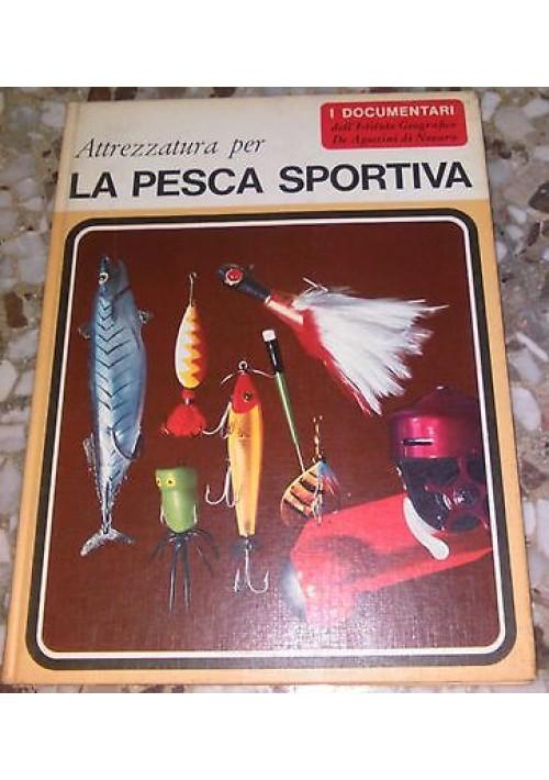 ATTREZZATURA PER LA PESCA SPORTIVA 1967 De Agostini a cura di Sergio Perosini