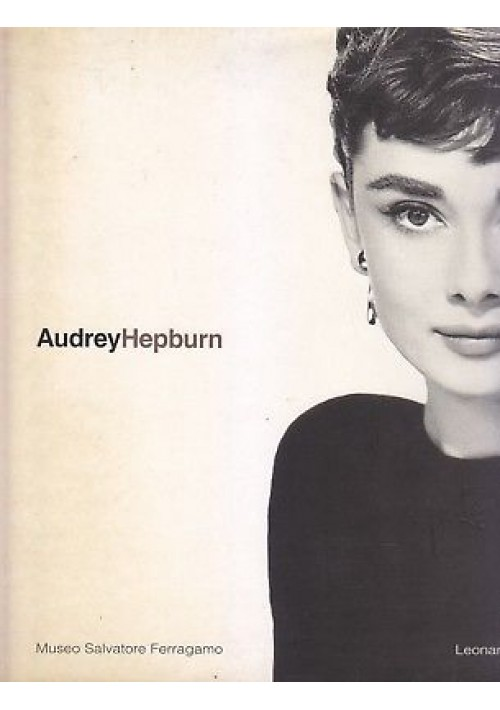 AUDREY  HEPBURN una donna, lo stile a cura Stefania Ricci 2001 Leonardo Arte *