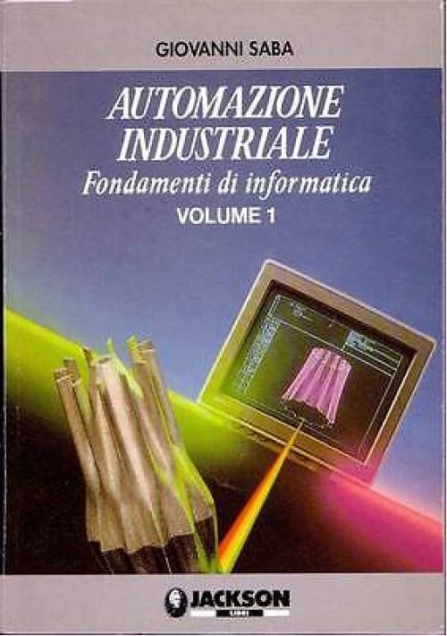 AUTOMAZIONE INDUSTRIALE VOL.1 Fondamenti di informatica di G. Saba